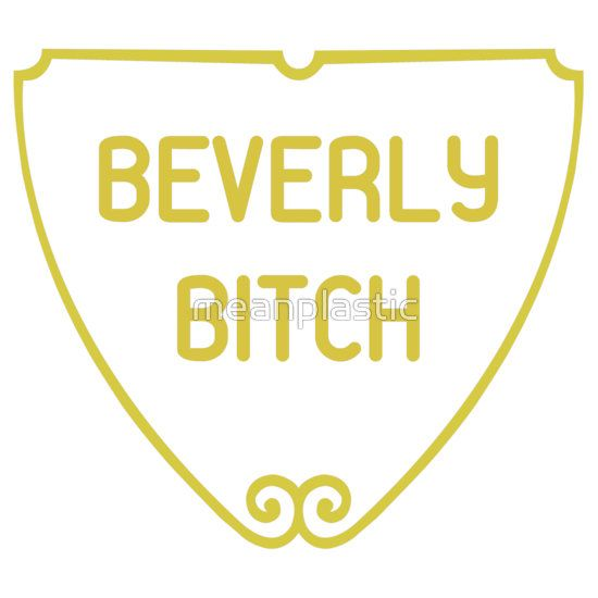 BEVERLY BITCH by meanplastic