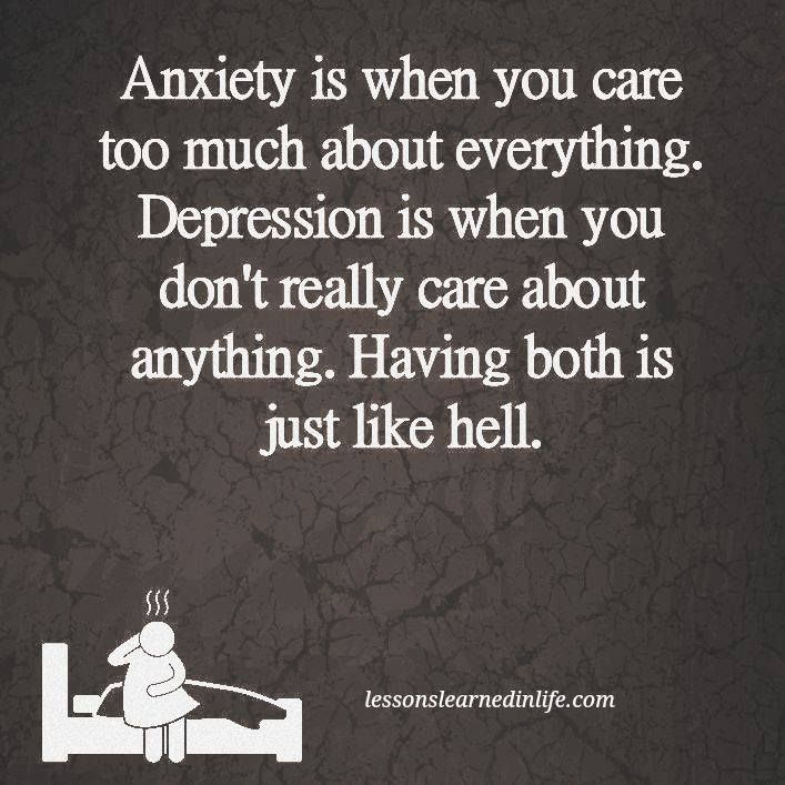 Anxiety Is When You Care Too Much About Everything Depression Is