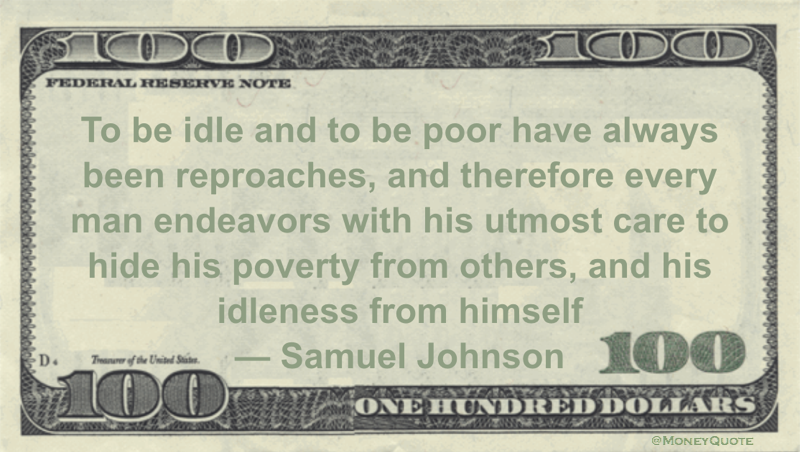 Samuel Johnson Money Quote saying our self-image depends on hiding our laziness from ourselves and being poor - the result - from others