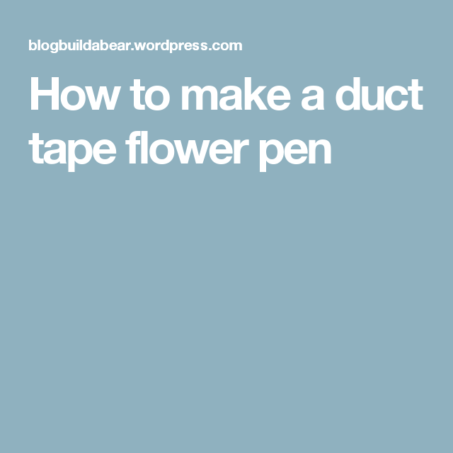 How To Make A Duct Tape Flower Pen Duct Tape Flower Pinterest