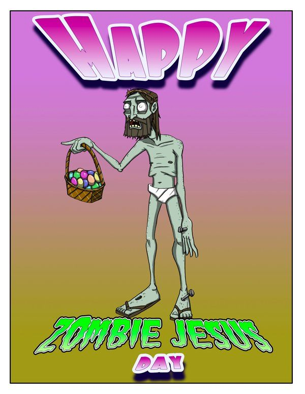 6f3f460b21 Happy Zombie Jesus day..it was either this or a giant rabbit taking  chocolatey egg craps