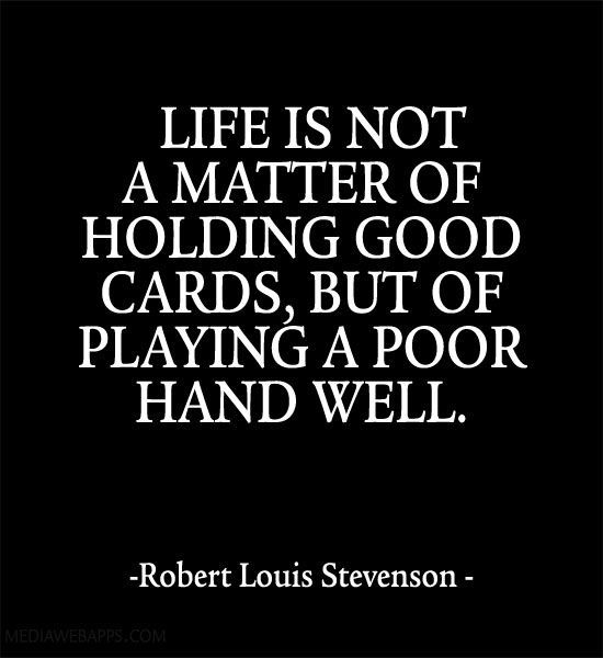 Poor Life Quotes Mesmerizing Life Is Not A Matter Of Holding Good Cards But Of Playing A Poor