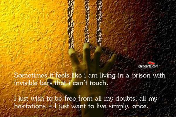 Sometimes It Feels Like I Am Living In A Prison With Feelings Inspirational Quotes Live Simply
