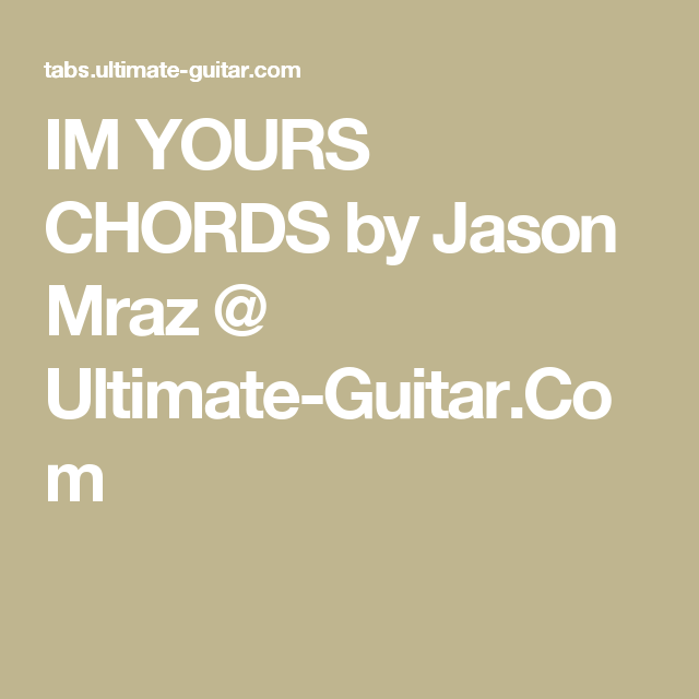 Im Yours Chords By Jason Mraz Ultimate Guitar Guitar Music
