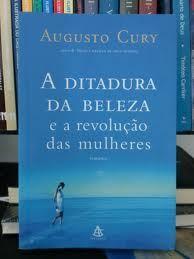 A Ditadura Da Beleza Augusto Cury Esse Livro Revoluciona A