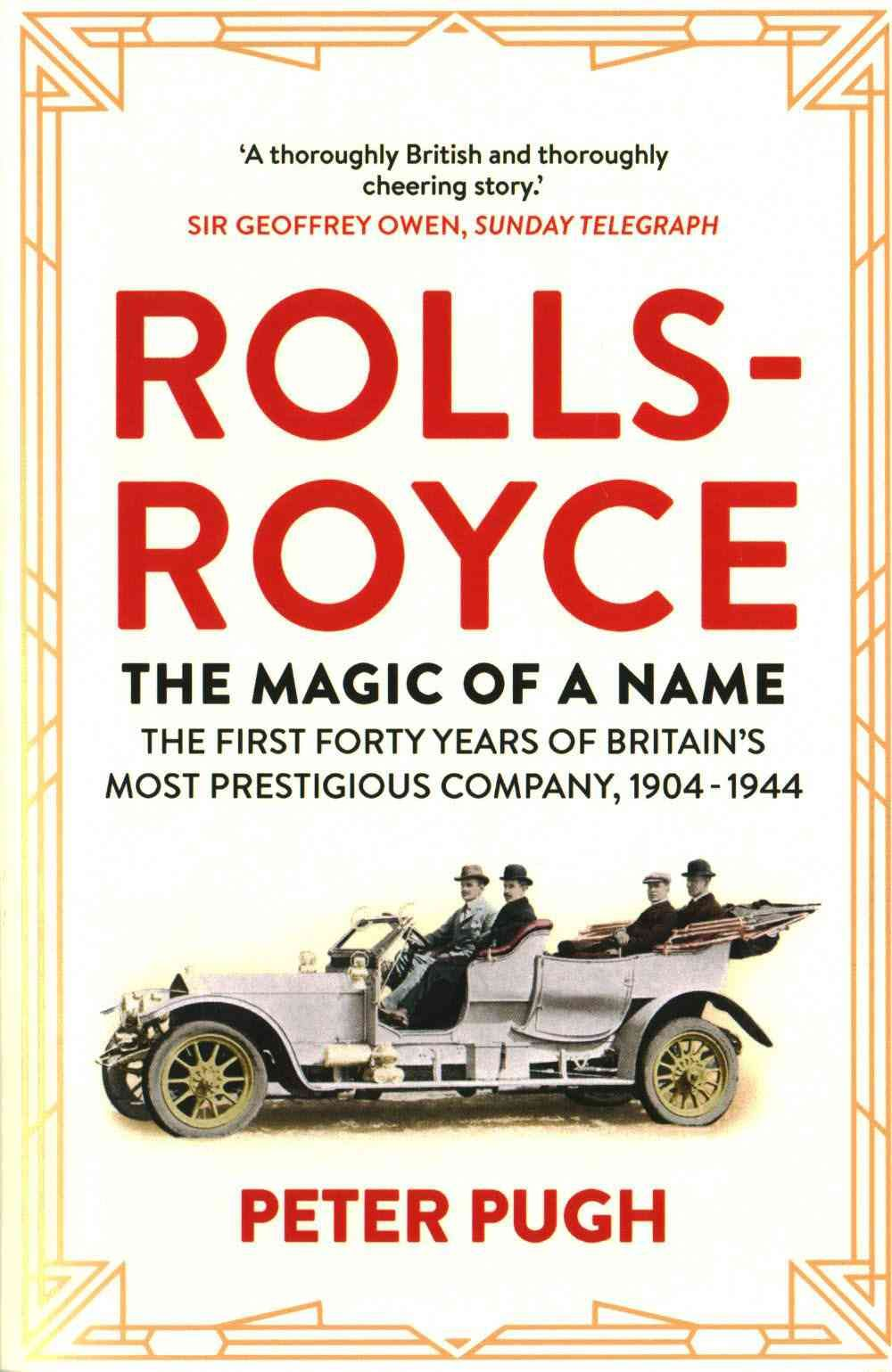 Rolls-Royce the Magic of a Name: The First Forty Years of Britain\'s ...