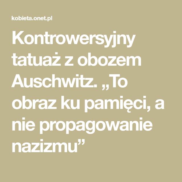 Kontrowersyjny Tatuaż Z Obozem Auschwitz To Obraz Ku