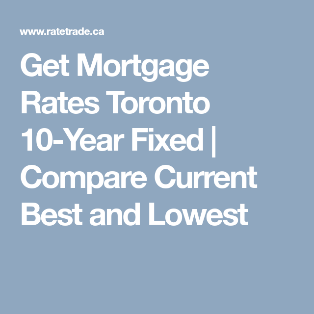 Get Mortgage Rates Toronto 10 Year Fixed Compare Current Best And Lowest Mortgage Rates Mortgage Interest Rates Mortgage Estimator