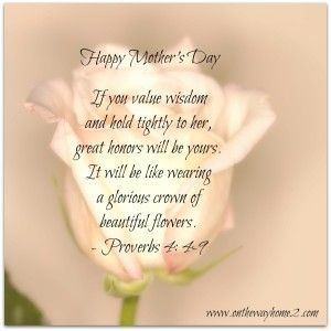 For A Mother Teaches Us Wisdom Happy Mothers Day To All My