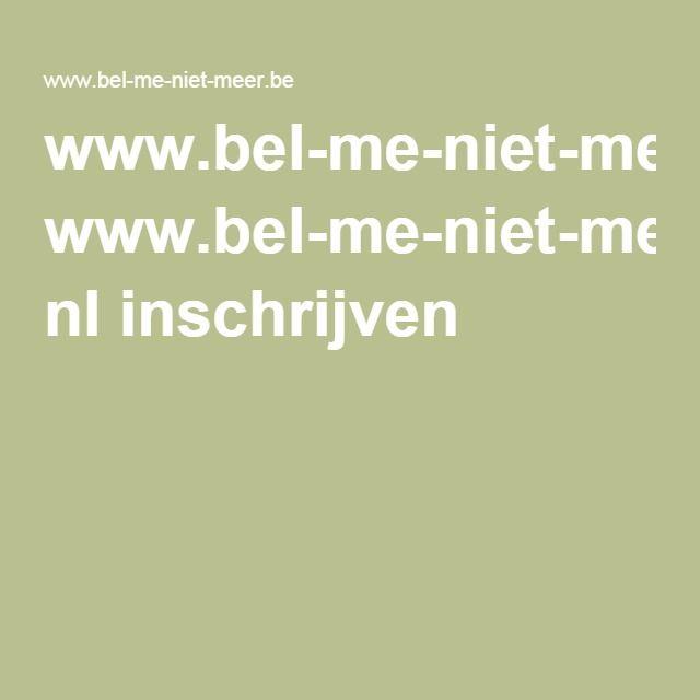 www.bel-me-niet-meer.be  (een tip van Sonja!)