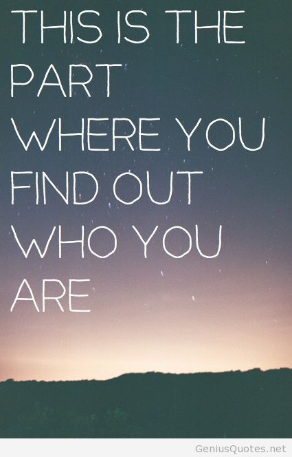 this is the part where you find out who you are quote