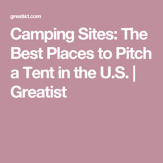 C&ing Sites The Best Places to Pitch a Tent in the U.S. | Greatist  sc 1 st  Pinterest & The 36 Best Places to Pitch a Tent in the U.S. | Places The o ...