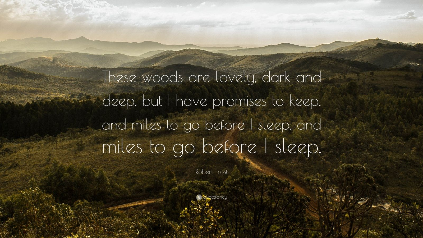 "Robert Frost Quote ""The woods are lovely, dark and deep"