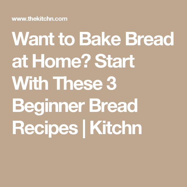 Want to Bake Bread at Home? Start With These 3 Beginner Bread Recipes   Kitchn