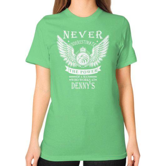 NEVER UNDERSTIMATE dennys Unisex T-Shirt (on woman)