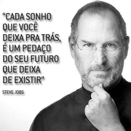 Frase Do Dia Steve Jobs E O Sonho Deixado Para Trás Pensamentos