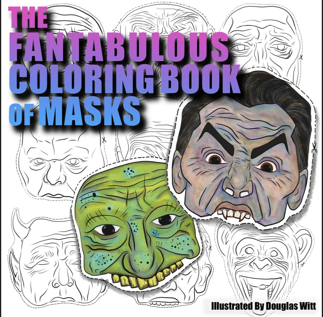 The Fantabulous Coloring Book Of Masks In 2020 Coloring Books Fantabulous Books