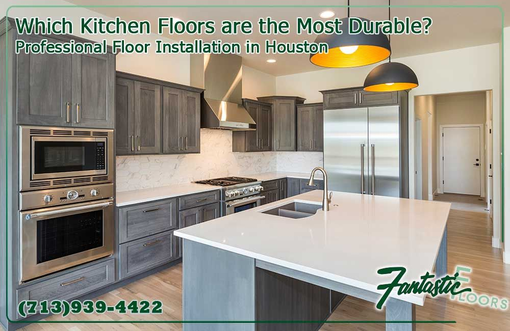 Which Kitchen Floors Are The Most Durable Https Www Houstonfantasticfloors Com Blog 1687 Which Kitchen Floors In 2020 Kitchen Flooring Flooring Durable Flooring