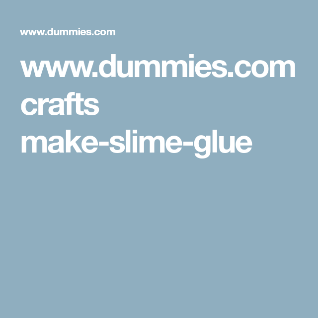 Dummies crafts make slime glue crafts pinterest slime how to make glitter slime dummies ccuart Gallery