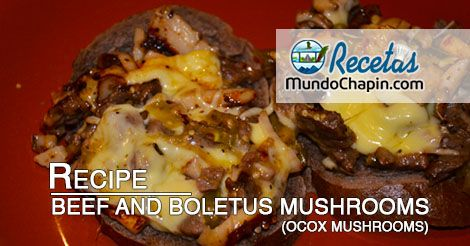 RECIPE - Beef and Boletus Mushrooms (Ocox Mushrooms) with Husk Tomatoe Sauce l Only the best of Guatemala