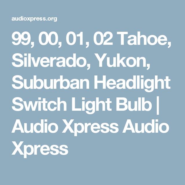 99 00 01 02 Tahoe Silverado Yukon Suburban Headlight Switch Light Bulb Audio Xpress Audio Xpress Tahoe Light Bulb Chevy Tahoe