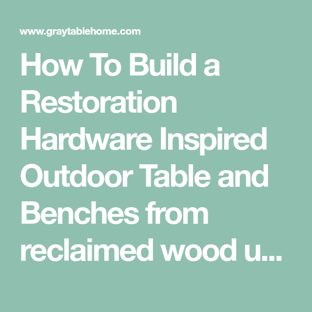 How To Build a Restoration Hardware Inspired Outdoor Table and Benches from reclaimed wood using Ana White plans