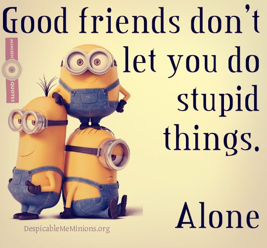 Friends Humor Quotes: Good Friends Dont Let You Do
