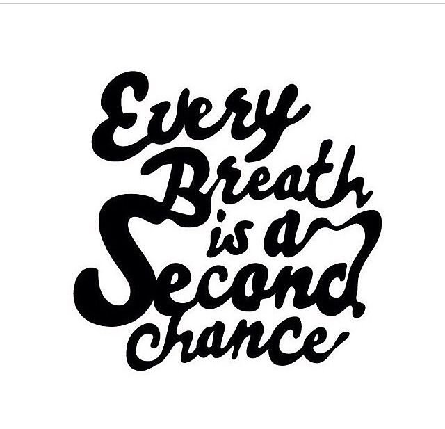 Every breath is a second chance