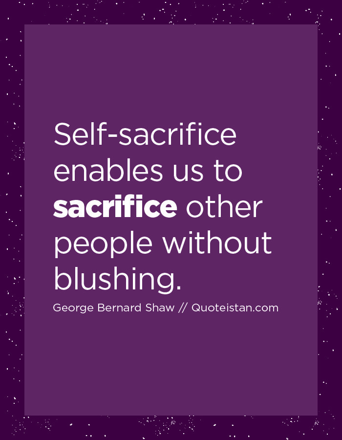 Self Sacrifice Enables Us To Sacrifice Other People Without