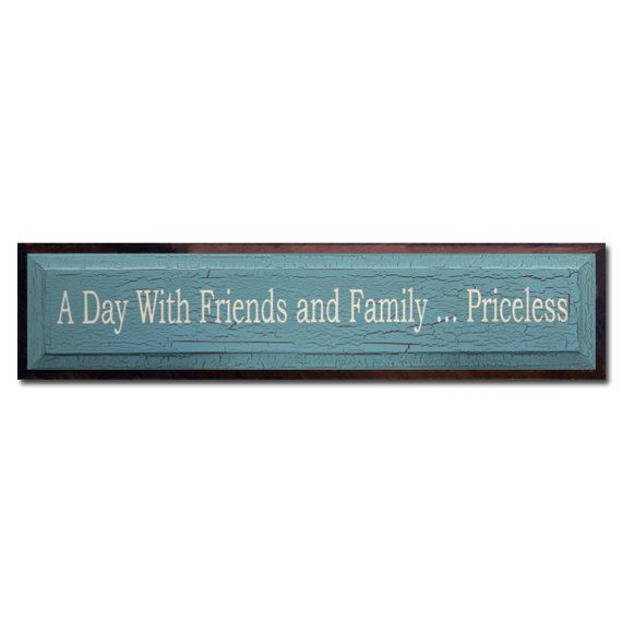 A Day With Friends And Family....Priceless by saltboxsigns on Etsy, $40.00