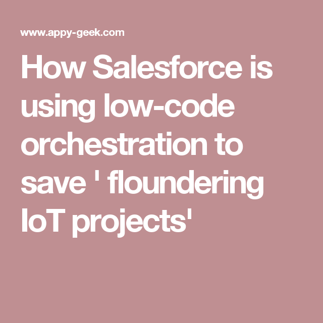 How Salesforce is using low-code orchestration to save