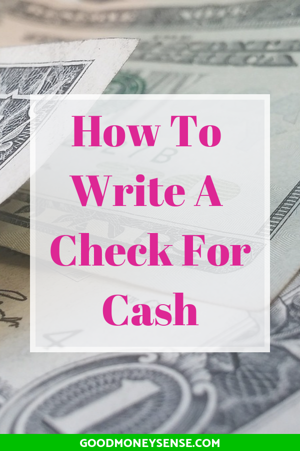 Why You Should Never Write A Check For Cash Good Money Sense Money Sense Writing Checks Writing