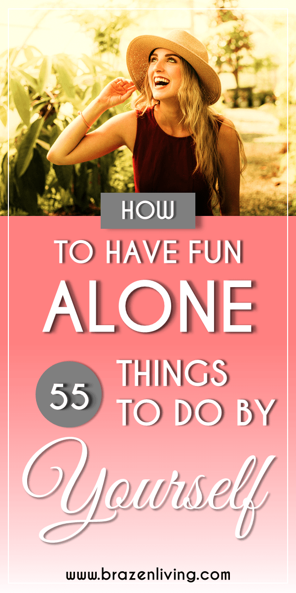 How To Have Fun Alone 55 Things To Do By Yourself Things To Do Alone Have Fun New Things To Try