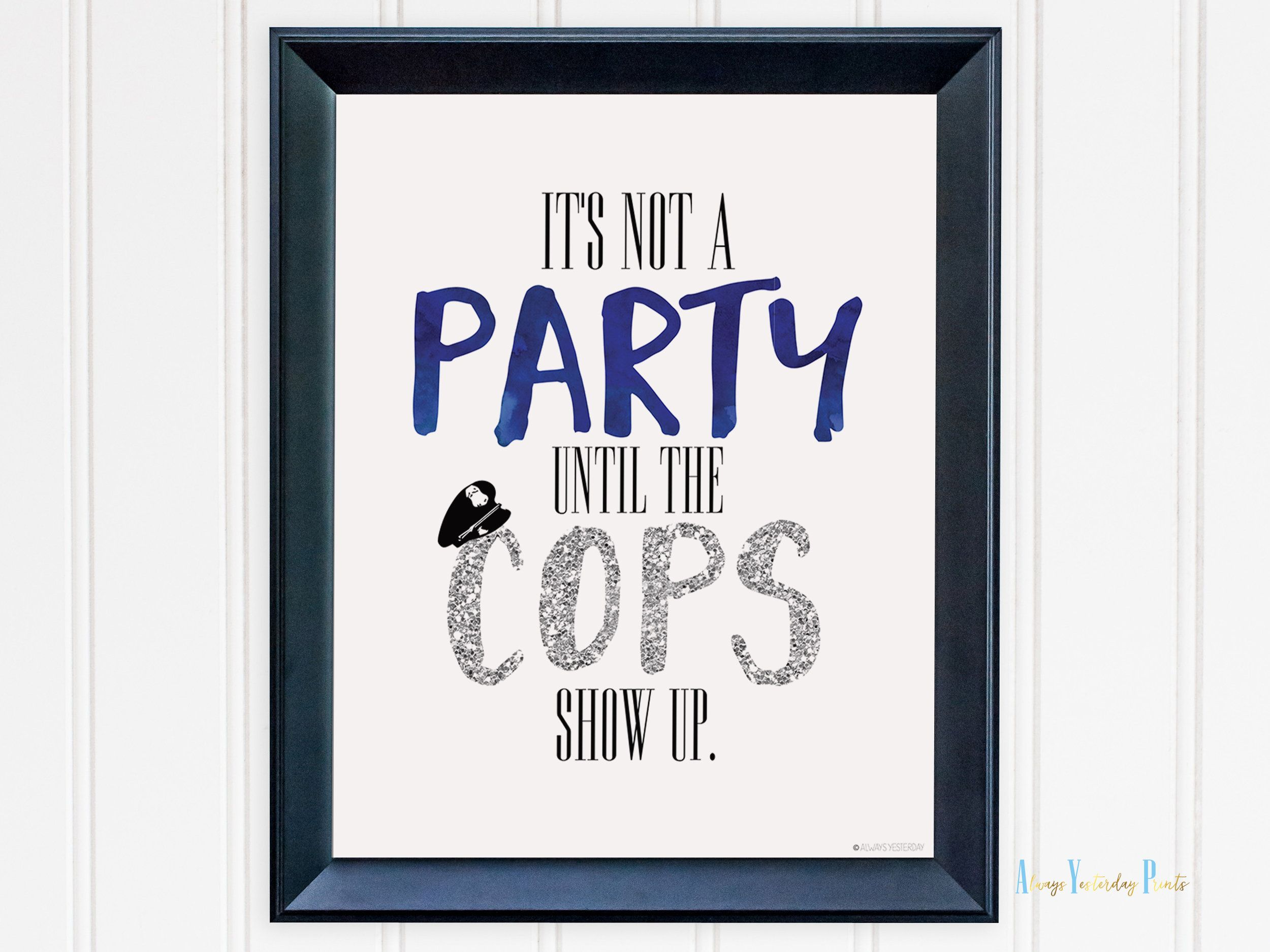 It S Not A Party Until The Cops Show Up Police Printable