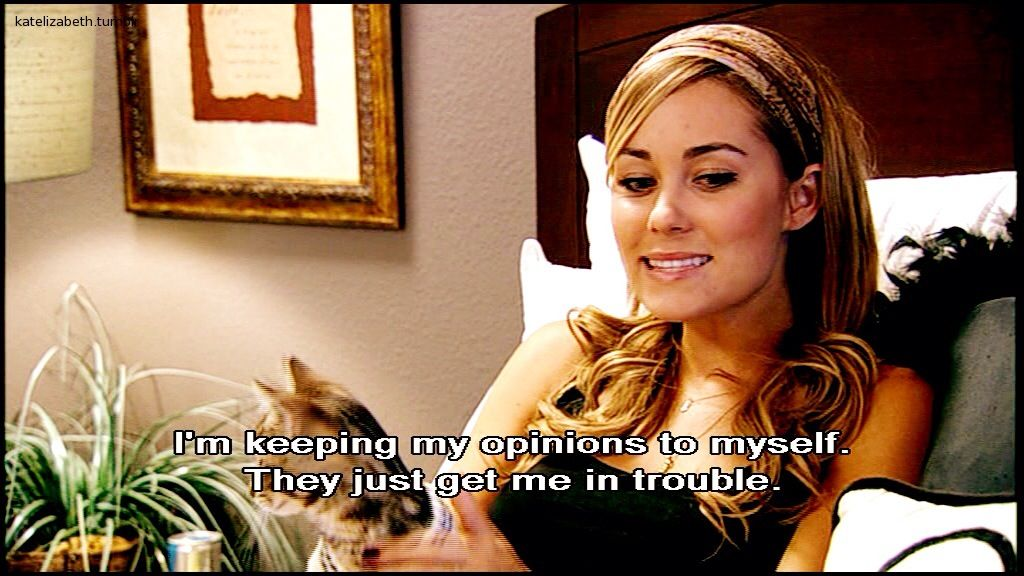 Lauren Conrad. LC. Quote. The Hills I'm keeping my opinions to myself they just get me in trouble!! AMEN