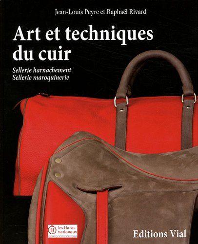 Amazon Fr Art Et Techniques Du Cuir Sellerie Harnachement Sellerie Maroquinerie Jean Louis Peyre Raphael Rivard Livres