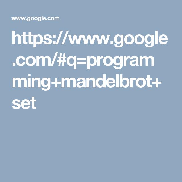 https://www.google.com/#q=programming+mandelbrot+set