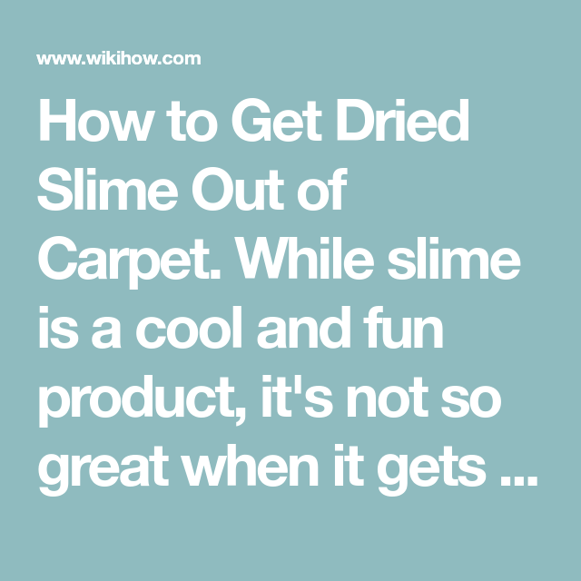Get Dried Slime Out Of Carpet Clean Pinterest How To Clean