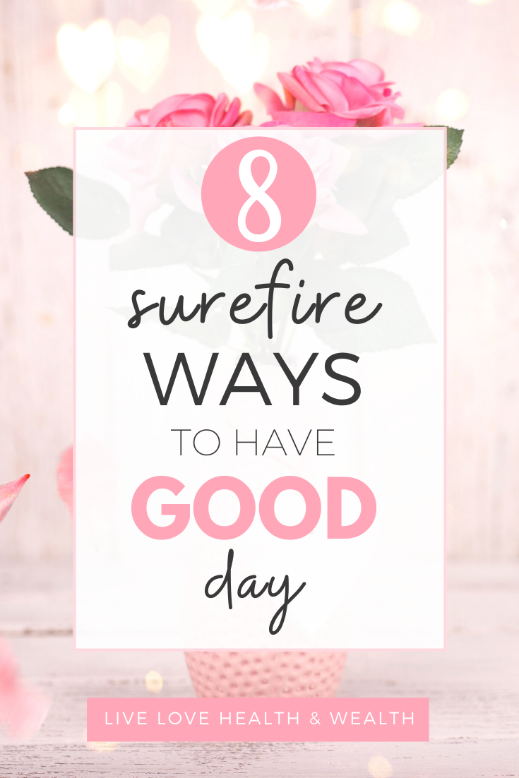 Do you ever wake up and feel overwhelmed with the day? If you find yourself having more bad days than good, check out these 8 ways to practically guarantee you have a good day. #goodday #badday #haveagoodday #greatday #howtobehappy