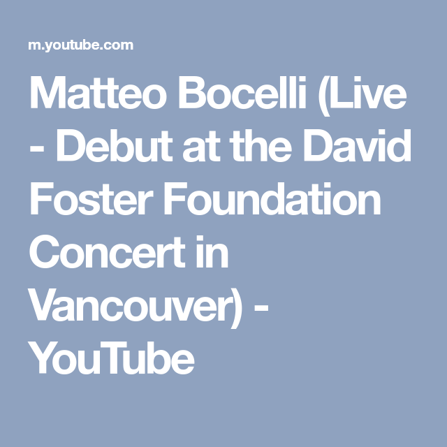 Matteo Bocelli Live Debut At The David Foster Foundation Concert In Vancouver Youtube The Fosters Debut Concert