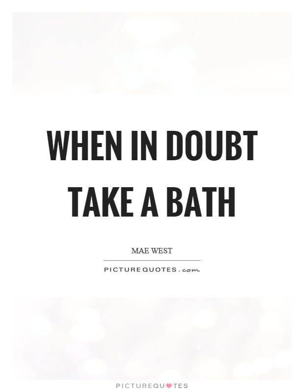 Bath Quotes Glamorous When In Doubt Take A Bathpicture Quotes Quotes  Pinterest