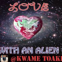 Love With An Alien (Prod. By Ear Drum) (Mixed By Brainy Beats) by Kwametoaker on SoundCloud