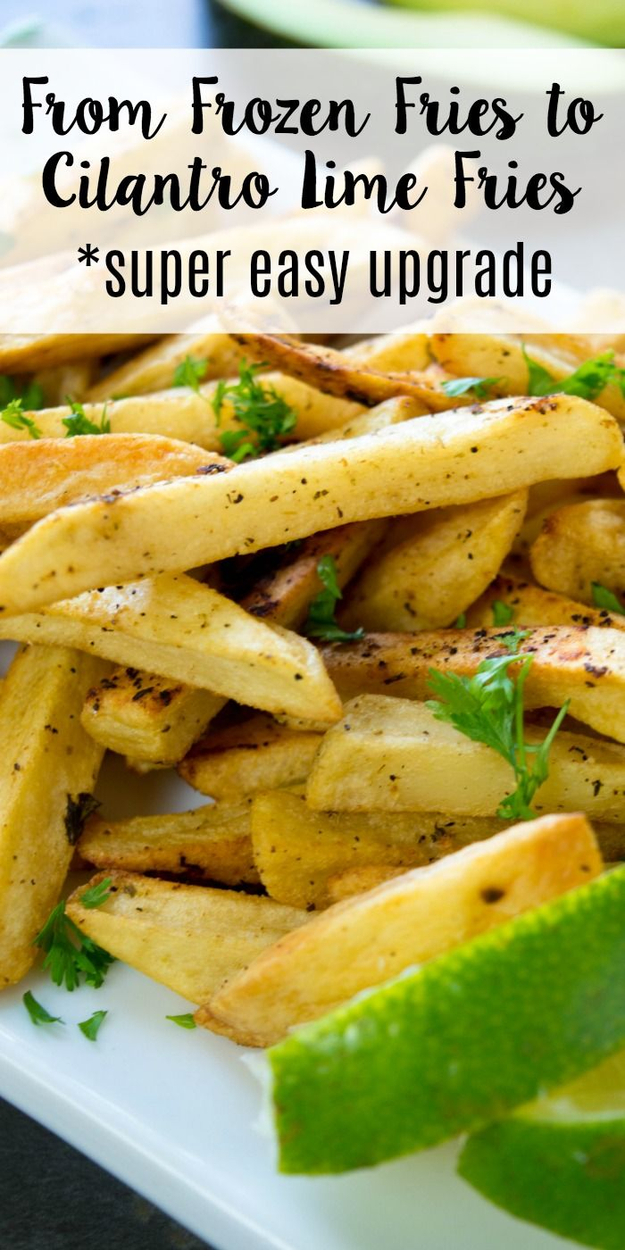 Cilantro Lime Fries: How to upgrade plain frozen fries into ...