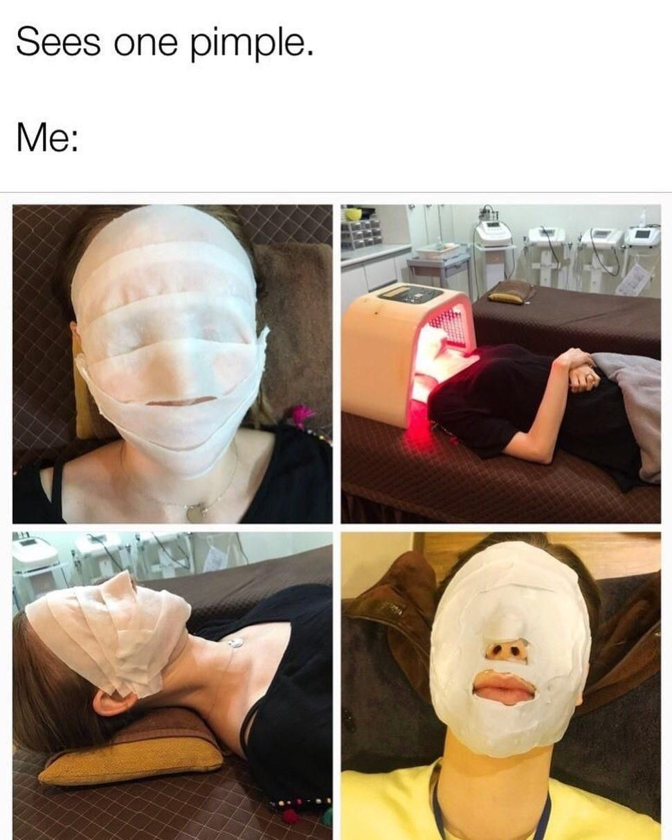 Humour Does 7 Skin Method Treats With 50 Bha Drinks 7 Litres Of Water Applies 3 Layers Of Sheet Masks Beauty Memes Makeup Memes Beauty Humor