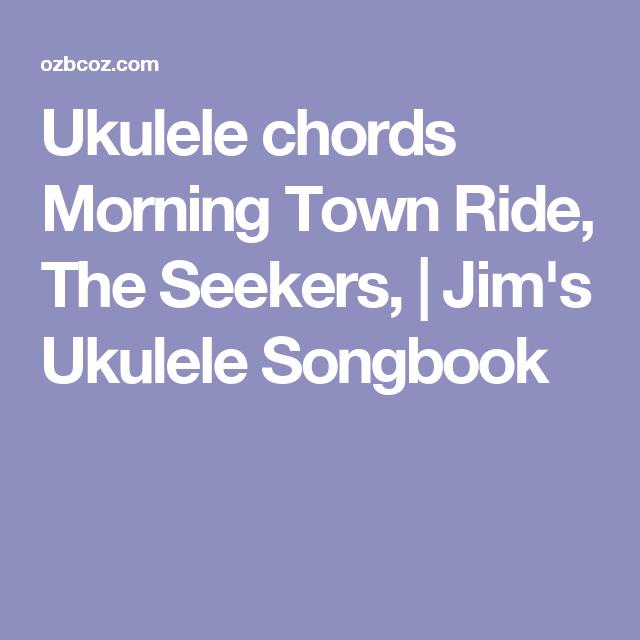 Ukulele Chords Morning Town Ride The Seekers Jims Ukulele