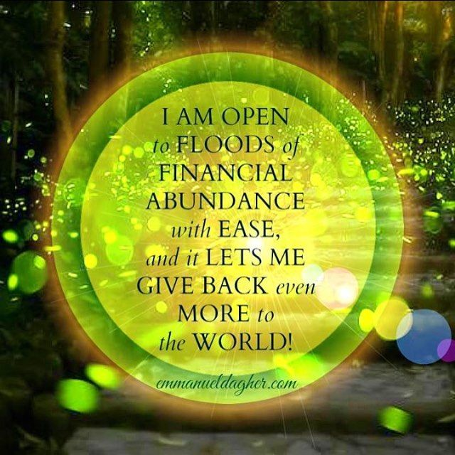 I am open to floods of Financial Abundance with ease and it lets me give back even more to the world