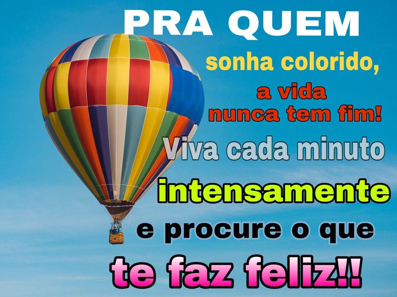 Pra Quem Sonha Colorido A Vida Nunca Tem Fim Viva Cada Minuto