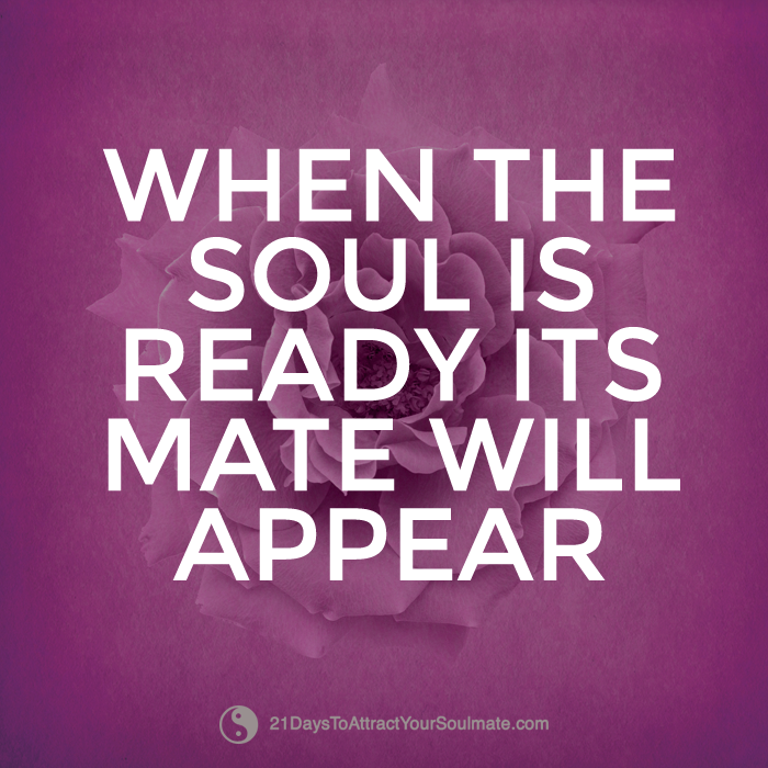 Soulmates That Can T Be Together Quotes: When The Soul Is Ready Its Mate Will Appear #soulmate