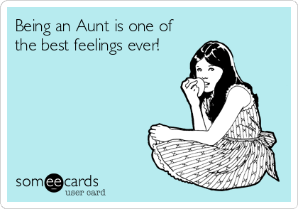 Being An Aunt Is One Of The Best Feelings Ever Family Aunt