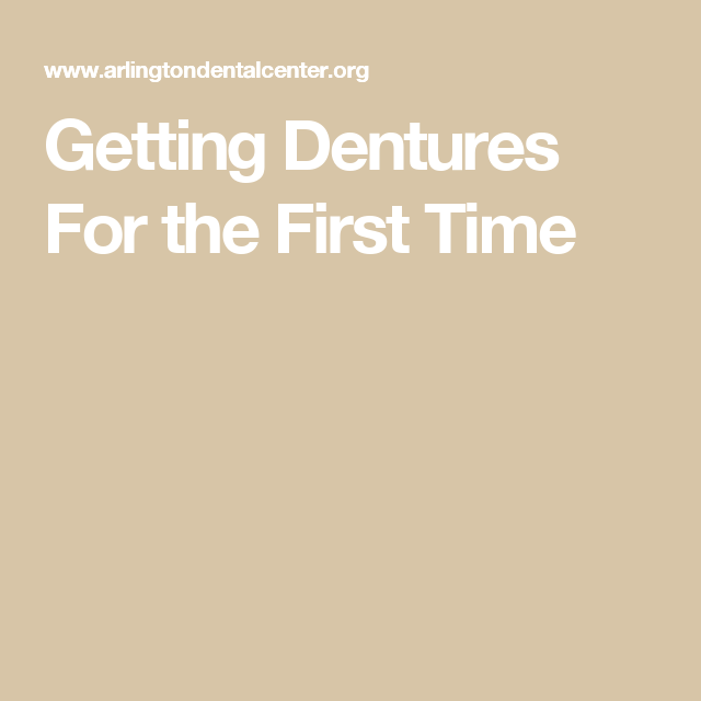 Getting Dentures For The First Time